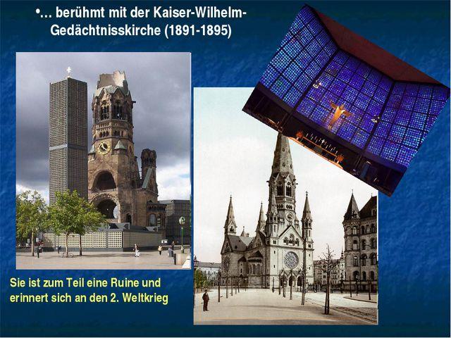 … berühmt mit der Kaiser-Wilhelm-Gedächtnisskirche (1891-1895) Sie ist zum Te...