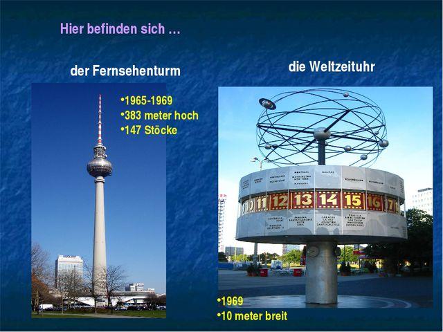 Hier befinden sich … der Fernsehenturm die Weltzeituhr 1965-1969 383 meter ho...