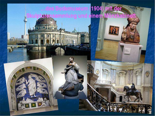 …das Bodemuseum (1904) mit der Skulpturensammlung und einem Münzkabinett
