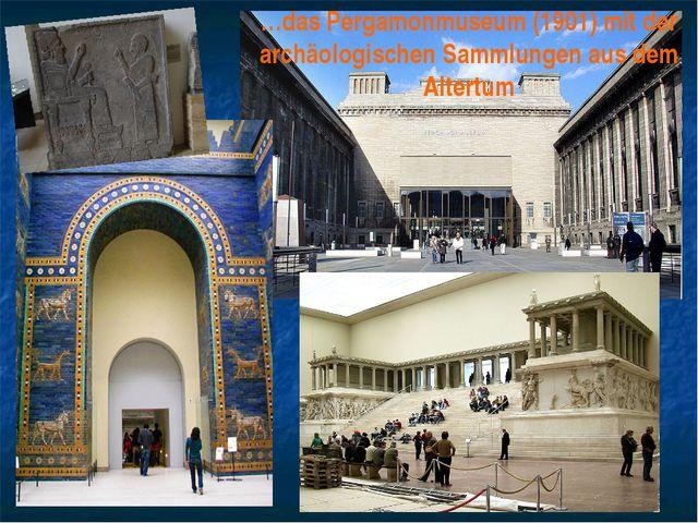 …das Pergamonmuseum (1901) mit der archäologischen Sammlungen aus dem Altertum