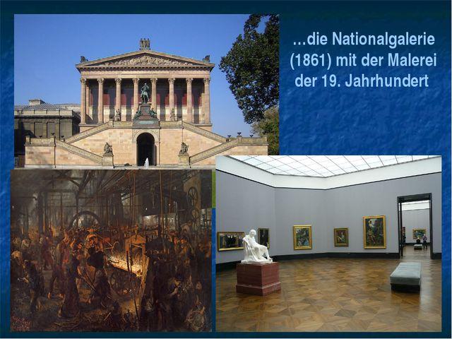 …die Nationalgalerie (1861) mit der Malerei der 19. Jahrhundert