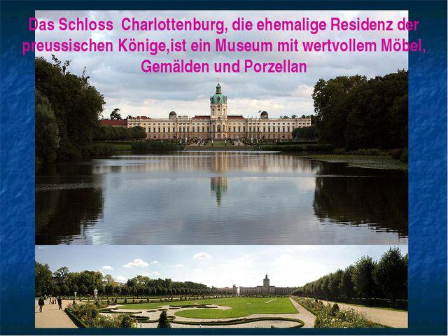 Das Schloss Charlottenburg, die ehemalige Residenz der preussischen Könige,is...