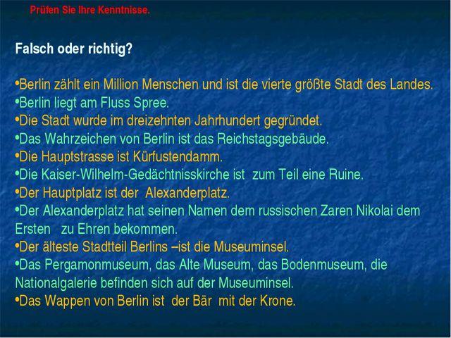 Prüfen Sie Ihre Kenntnisse. Falsch oder richtig? Berlin zählt ein Million Men...