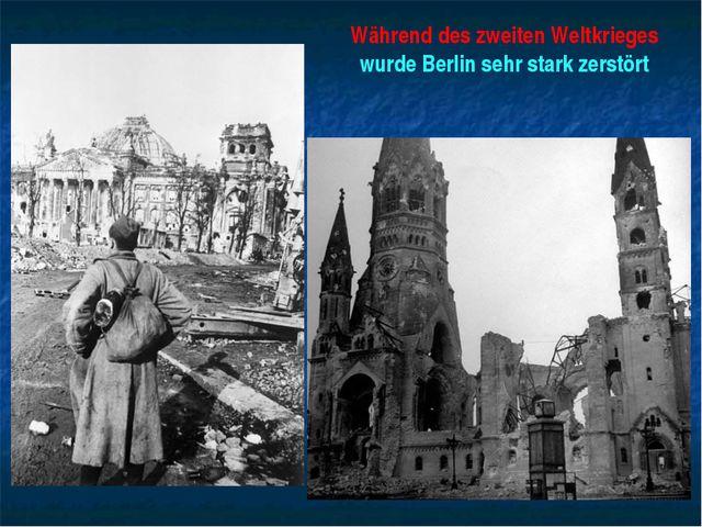 Während des zweiten Weltkrieges wurde Berlin sehr stark zerstört