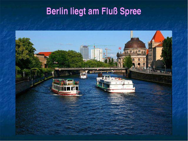 Berlin liegt am Fluß Spree