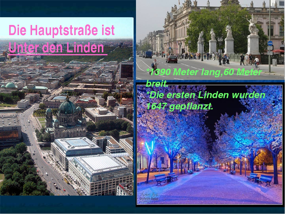 Die Hauptstraße ist Unter den Linden *1390 Meter lang,60 Meter breit. *Die er...