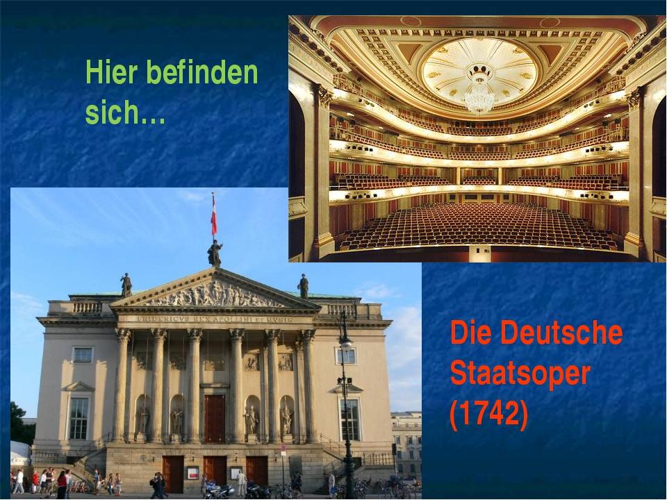 Hier befinden sich… Die Deutsche Staatsoper (1742)