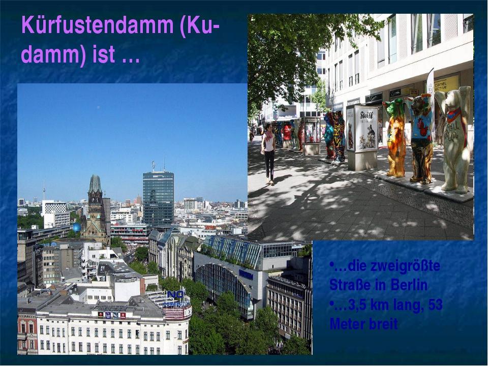 Kürfustendamm (Ku-damm) ist … …die zweigrößte Straße in Berlin …3,5 km lang,...