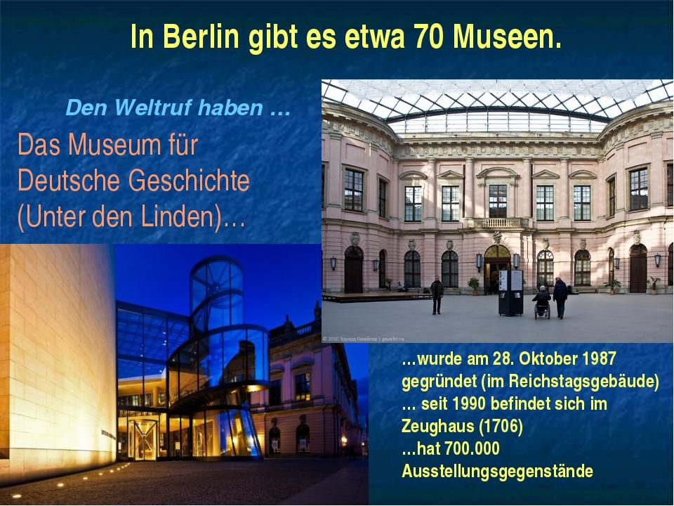 In Berlin gibt es etwa 70 Museen. Den Weltruf haben … Das Museum für Deutsche...