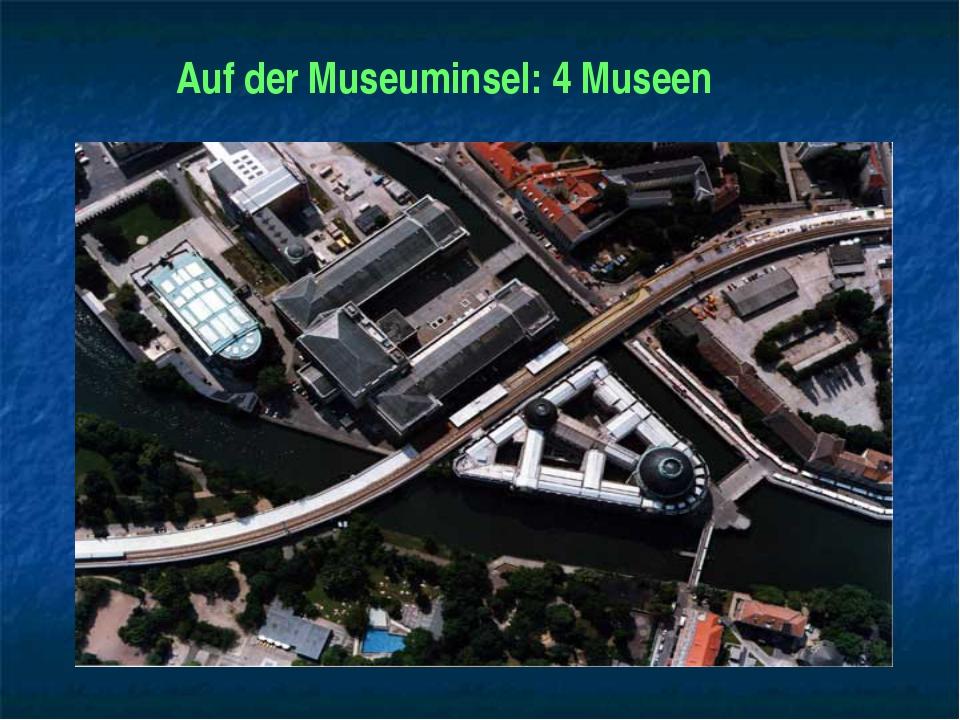 Auf der Museuminsel: 4 Museen