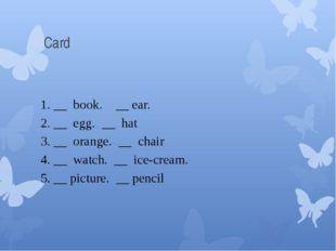 Card 1. __ book. __ ear. 2. __ egg. __ hat 3. __ orange. __ chair 4. __ watc