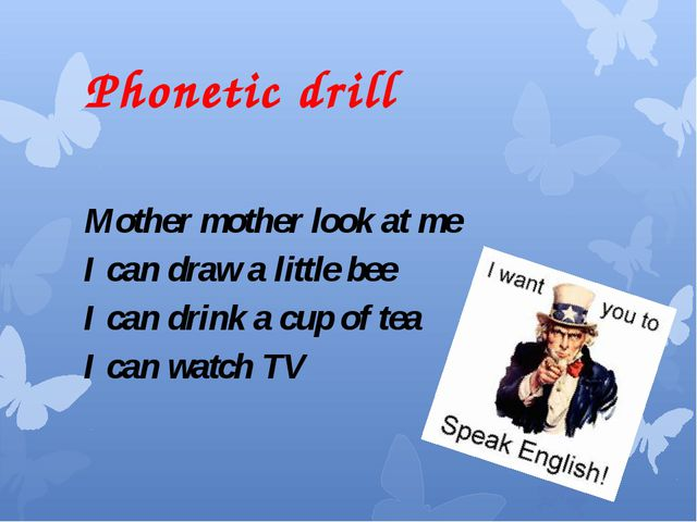 Phonetic drill Mother mother look at me I can draw a little bee I can drink a...
