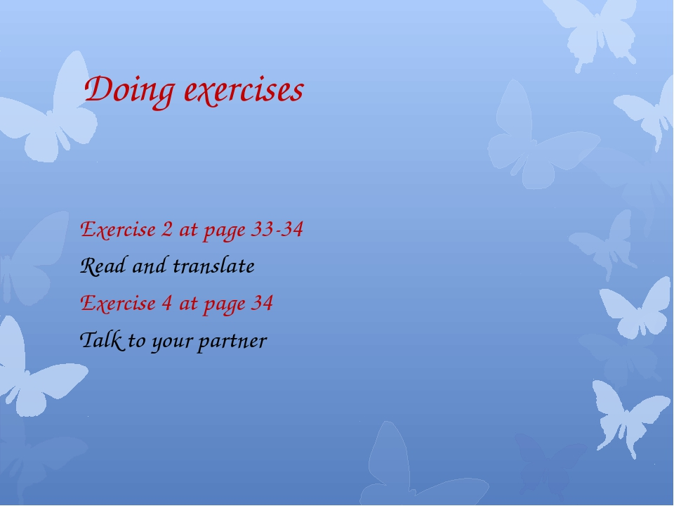 Doing exercises Exercise 2 at page 33-34 Read and translate Exercise 4 at pag...