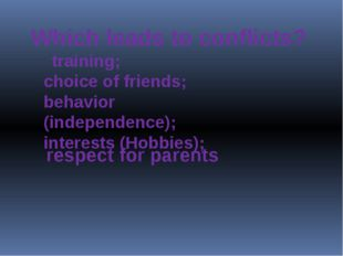 Which leads to conflicts? training; choice of friends; behavior (independenc