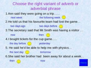 Choose the right variant of adverb or adverbial phrase 1.Ann said they were g