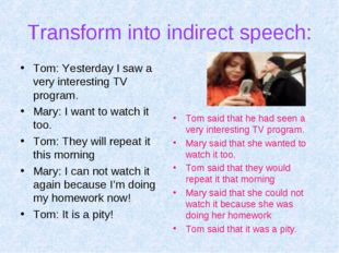 Transform into indirect speech: Tom: Yesterday I saw a very interesting TV pr