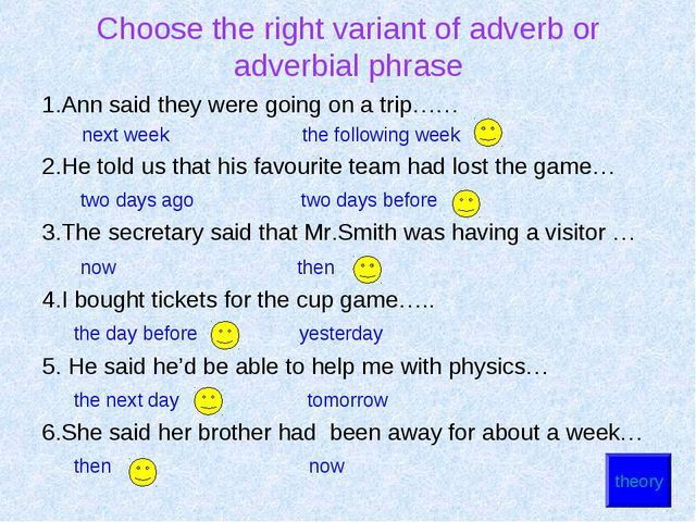 Choose the right variant of adverb or adverbial phrase 1.Ann said they were g...