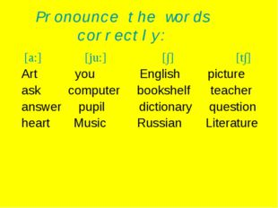 Pronounce the words correctly: [a:] [ju:] [∫] [t∫] Art you English picture as