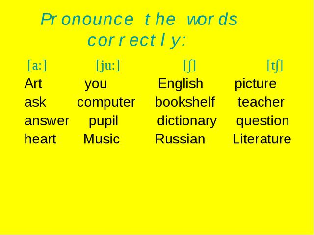 Pronounce the words correctly: [a:] [ju:] [∫] [t∫] Art you English picture as...