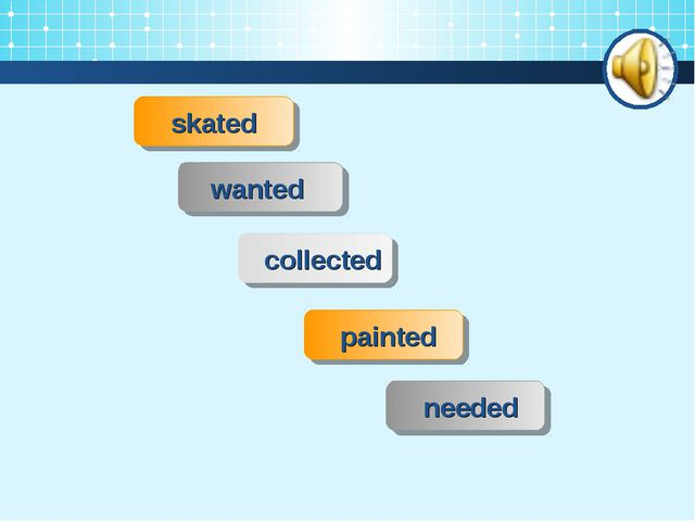 skated wanted collected needed painted