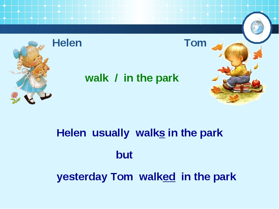 Helen Tom walk / in the park Helen usually walks in the park yesterday Tom wa...