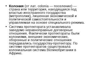 Колония (от лат. сolonia — поселение) — страна или территория, находящаяся по