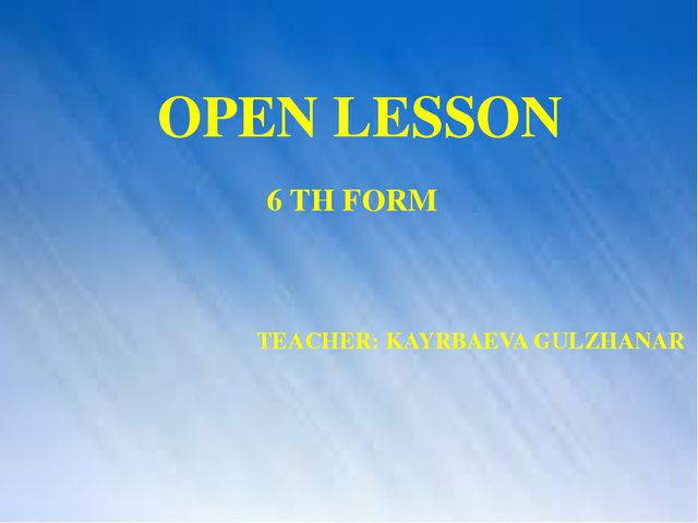 OPEN LESSON 6 TH FORM TEACHER: KAYRBAEVA GULZHANAR