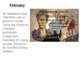 February St. Valentine's Day. Valentine was a priest in Rome. Once the Empero