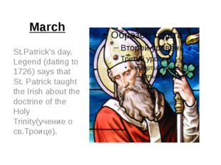 March St.Patrick's day. Legend (dating to 1726) says that St. Patrick taught