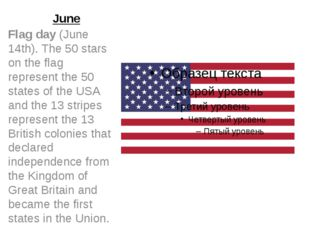 June Flag day (June 14th). The 50 stars on the flag represent the 50 states o