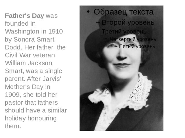 Father's Day was founded in Washington in 1910 by Sonora Smart Dodd. Her fat...