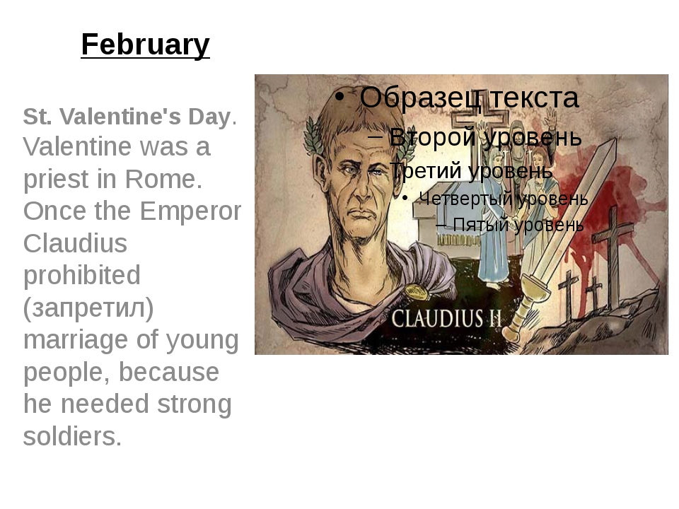February St. Valentine's Day. Valentine was a priest in Rome. Once the Empero...
