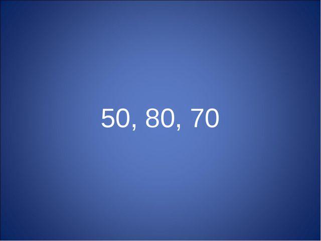 50, 80, 70