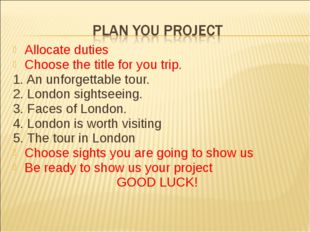 Allocate duties Choose the title for you trip. 1. An unforgettable tour. 2. L