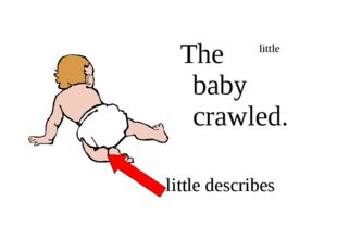 The little baby crawled. little little describes