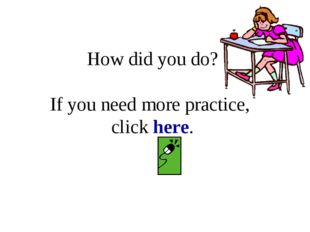 How did you do? If you need more practice, click here.