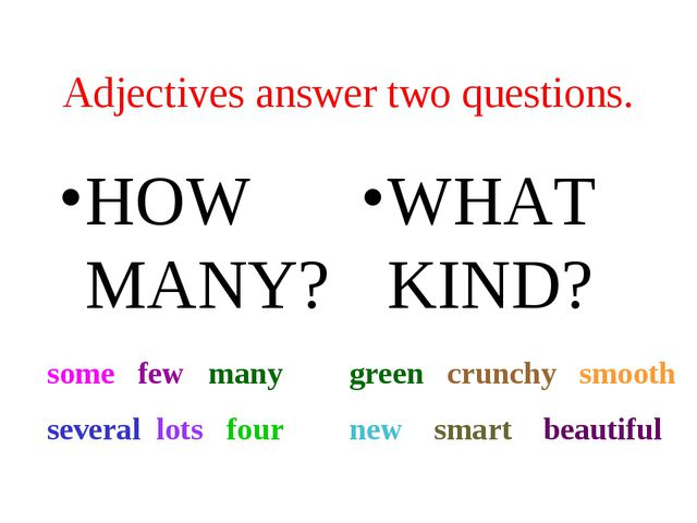 Adjectives answer two questions. HOW MANY? WHAT KIND? some few many several l...