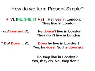 How do we form Present Simple?      + V1 (HE, SHE, IT + s)   He