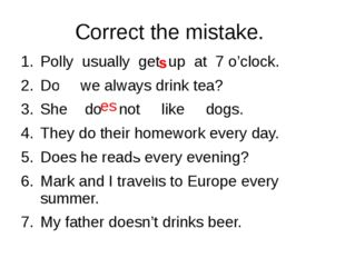 Correct the mistake.  Polly  usually  get  up  at  7 o'clock. Does we alway