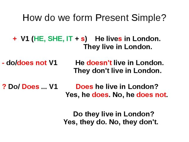 How do we form Present Simple?      + V1 (HE, SHE, IT + s)   He...