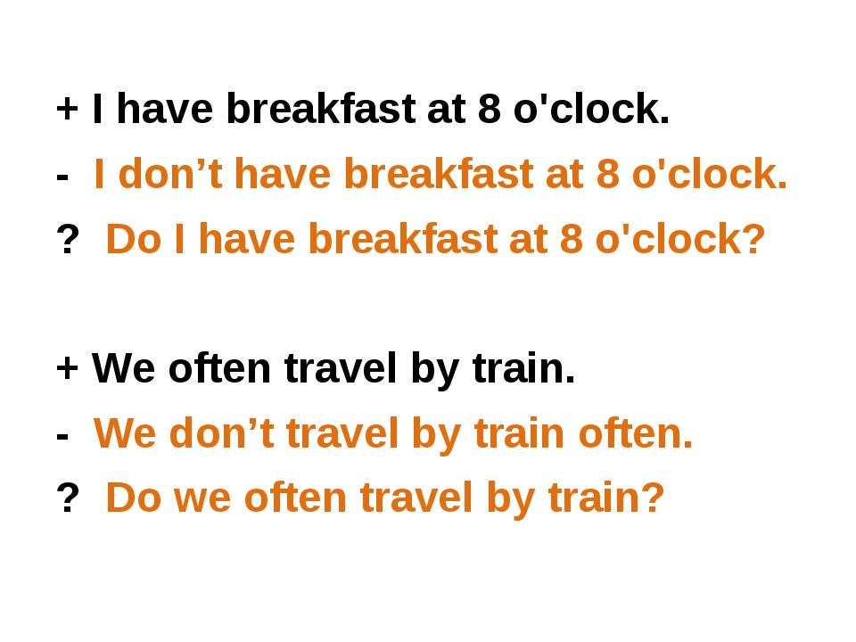 + I have breakfast at 8 o'clock. + I have breakfast at 8 o'clock. - I...