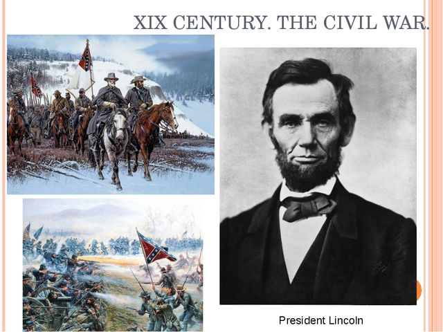 XIX CENTURY. THE CIVIL WAR. President Lincoln