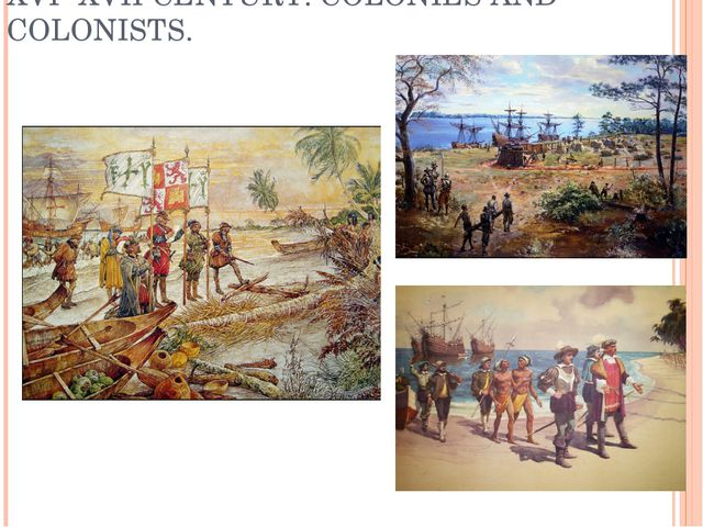 XVI- XVII CENTURY. COLONIES AND COLONISTS.