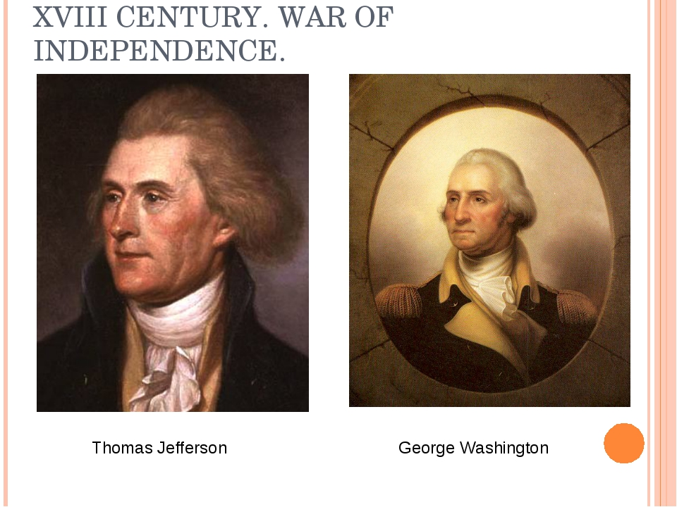 XVIII CENTURY. WAR OF INDEPENDENCE. Thomas Jefferson George Washington