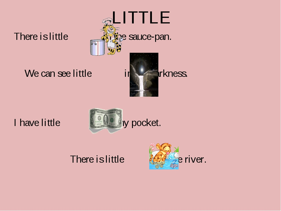 LITTLE There is little in the sauce-pan. We can see little in the darkness....