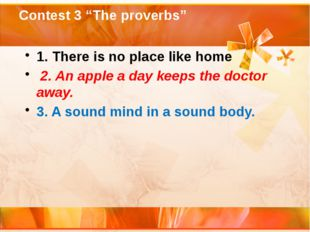 """Contest 3 """"The proverbs"""" 1. There is no place like home 2. An apple a day kee"""