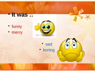 It was … . funny merry sad boring