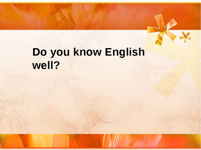 Do you know English well?