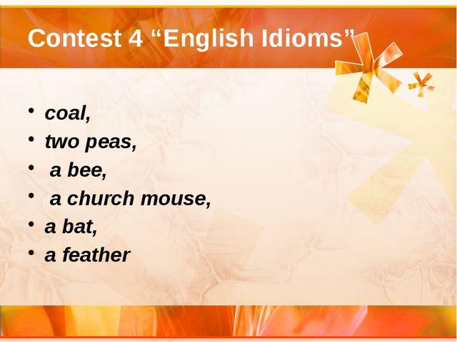 "Contest 4 ""English Idioms"" coal, two peas, a bee, a church mouse, a bat, a fe..."