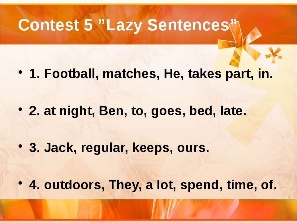 """Contest 5 """"Lazy Sentences"""" 1. Football, matches, He, takes part, in.  2. at..."""